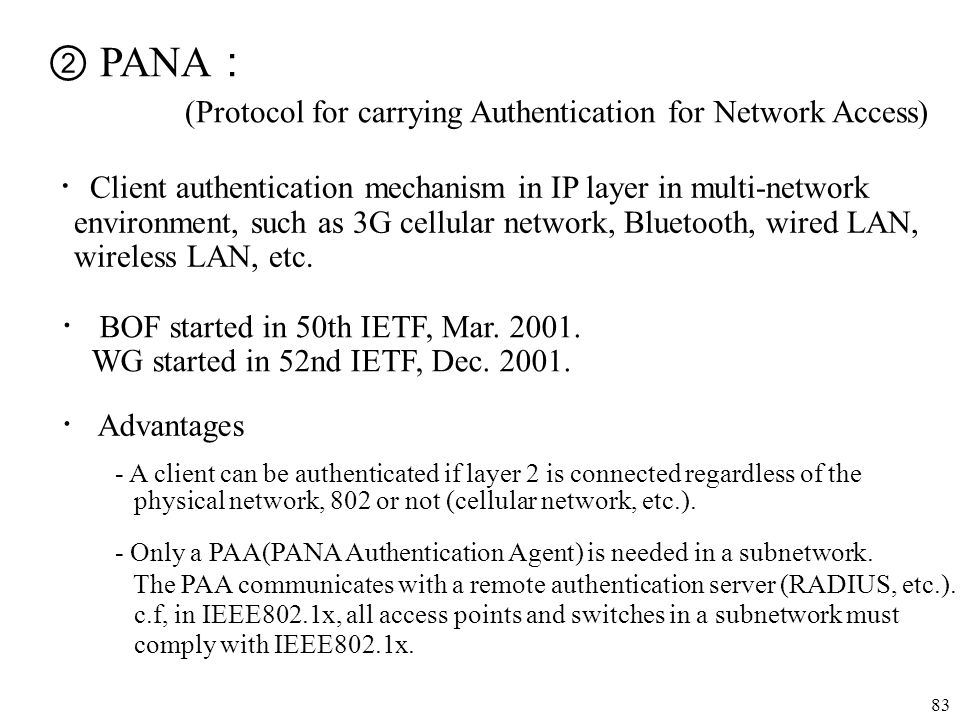 83 PANA (Protocol for carrying Authentication for Network Access) Client authentication mechanism in IP layer in multi-network environment, such as 3G
