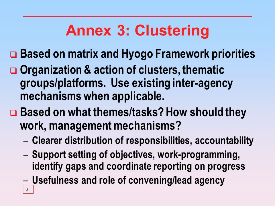 3 Annex 3: Clustering Based on matrix and Hyogo Framework priorities Organization & action of clusters, thematic groups/platforms.
