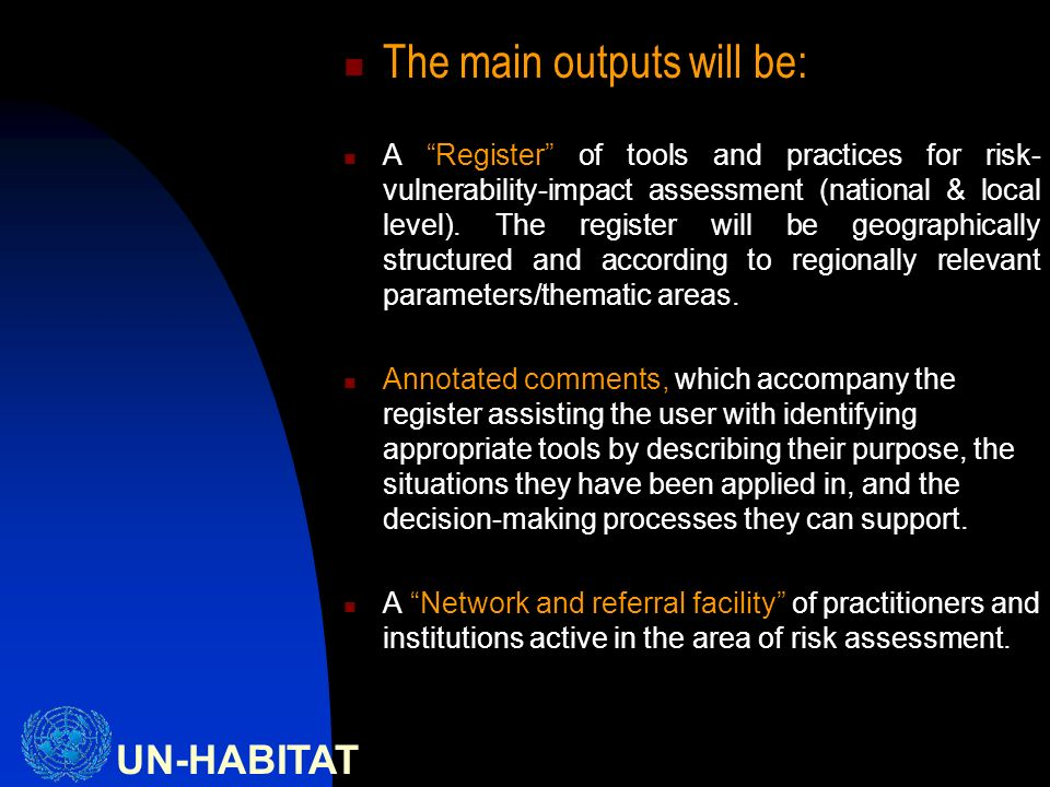 UN-HABITAT The main outputs will be: A Register of tools and practices for risk- vulnerability-impact assessment (national & local level).