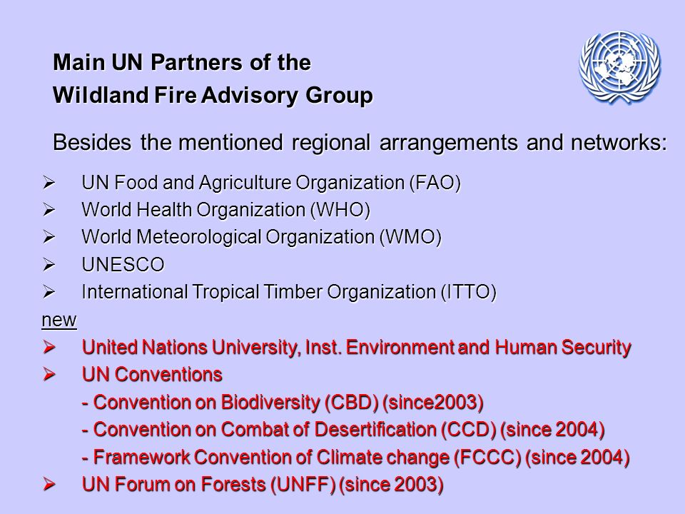 Main UN Partners of the Wildland Fire Advisory Group Besides the mentioned regional arrangements and networks: UN Food and Agriculture Organization (F