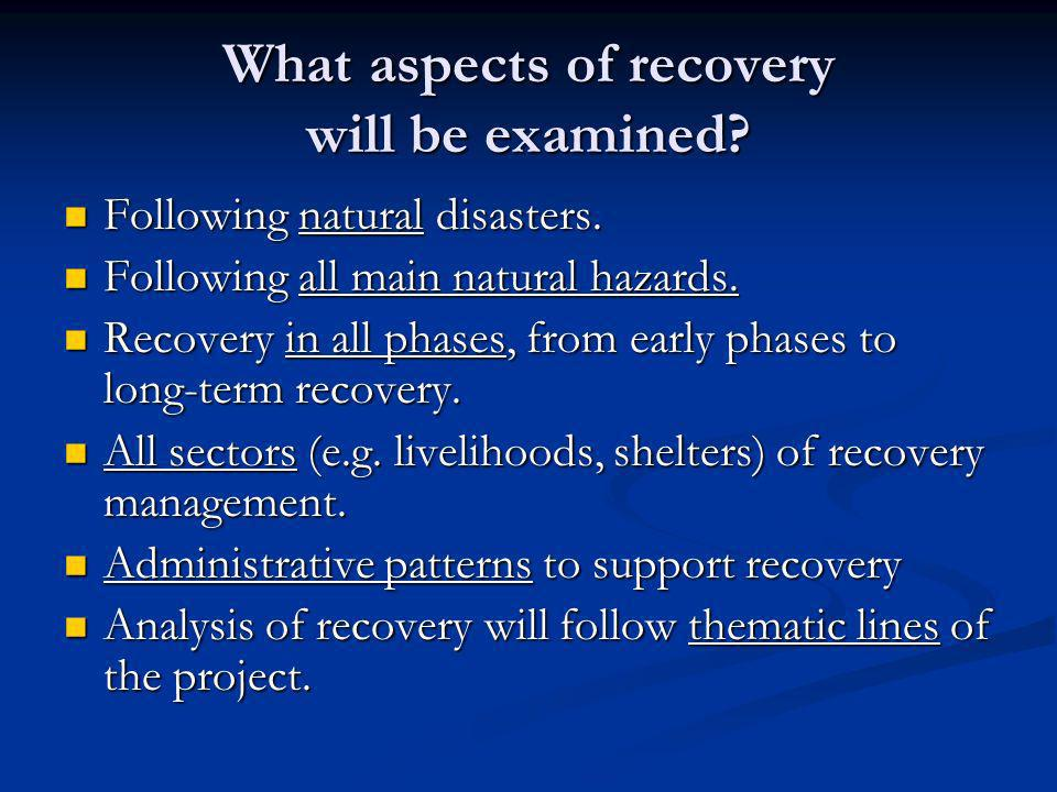 What aspects of recovery will be examined. Following natural disasters.