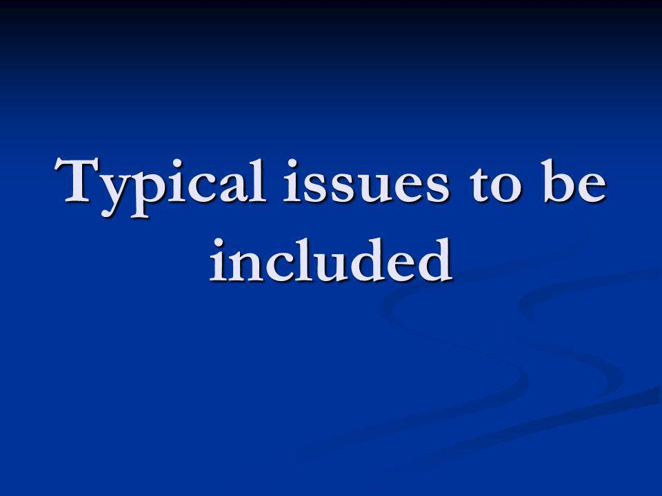 Typical issues to be included