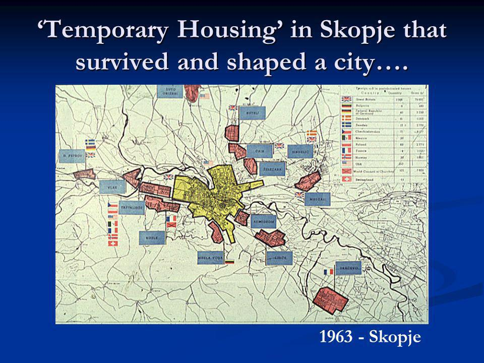 Temporary Housing in Skopje that survived and shaped a city…. 1963 - Skopje