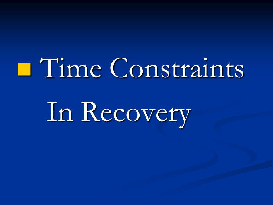 Time Constraints Time Constraints In Recovery In Recovery