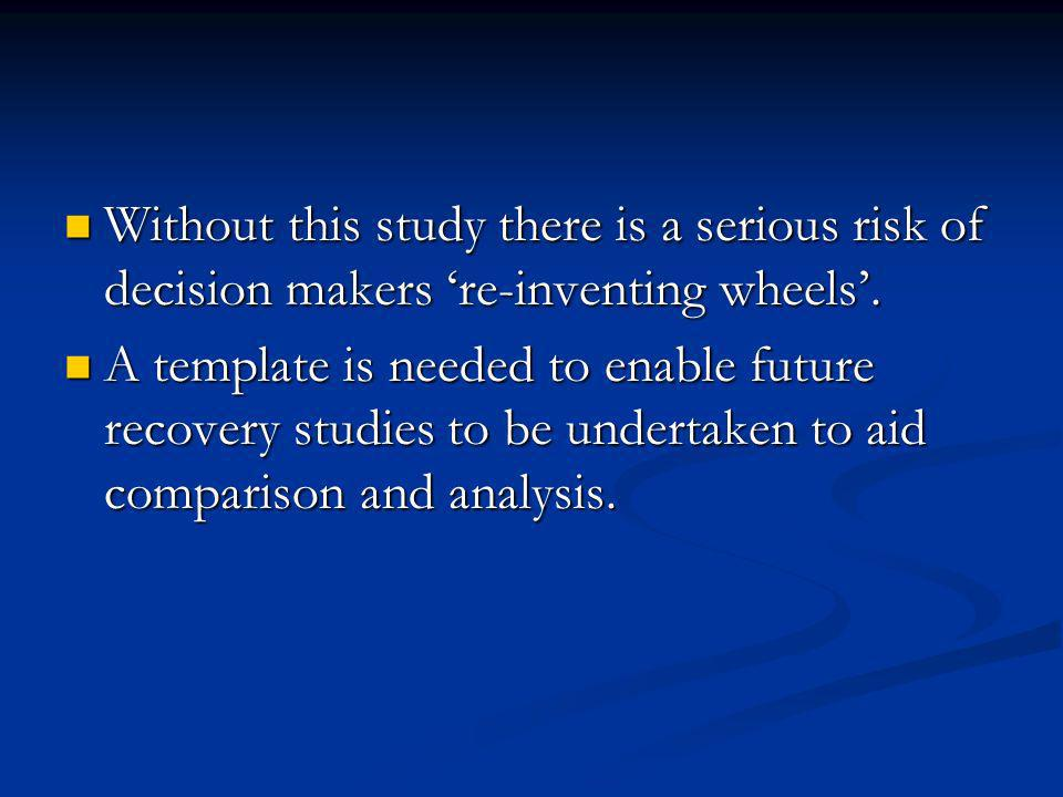 Without this study there is a serious risk of decision makers re-inventing wheels.