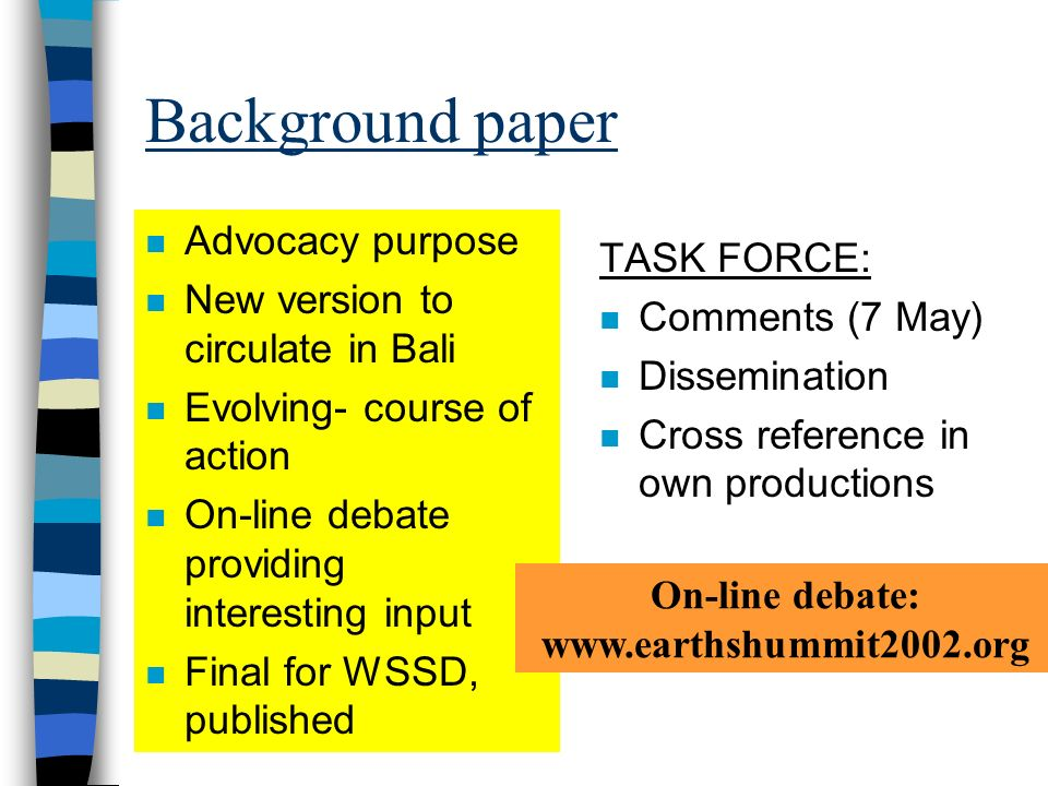 Background paper n Advocacy purpose n New version to circulate in Bali n Evolving- course of action n On-line debate providing interesting input n Fin