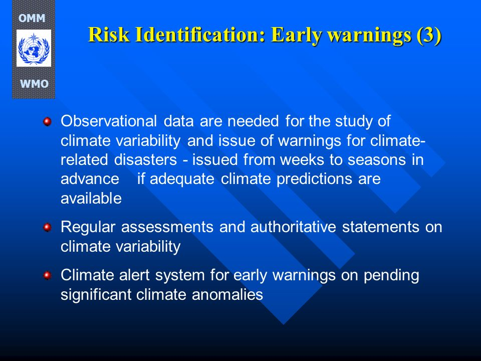 Risk Identification: Early warnings (3) Observational data are needed for the study of climate variability and issue of warnings for climate- related