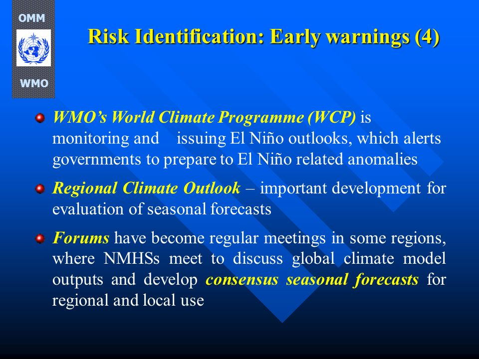 Risk Identification: Early warnings (4) WMOs World Climate Programme (WCP) is monitoring and issuing El Niño outlooks, which alerts governments to pre