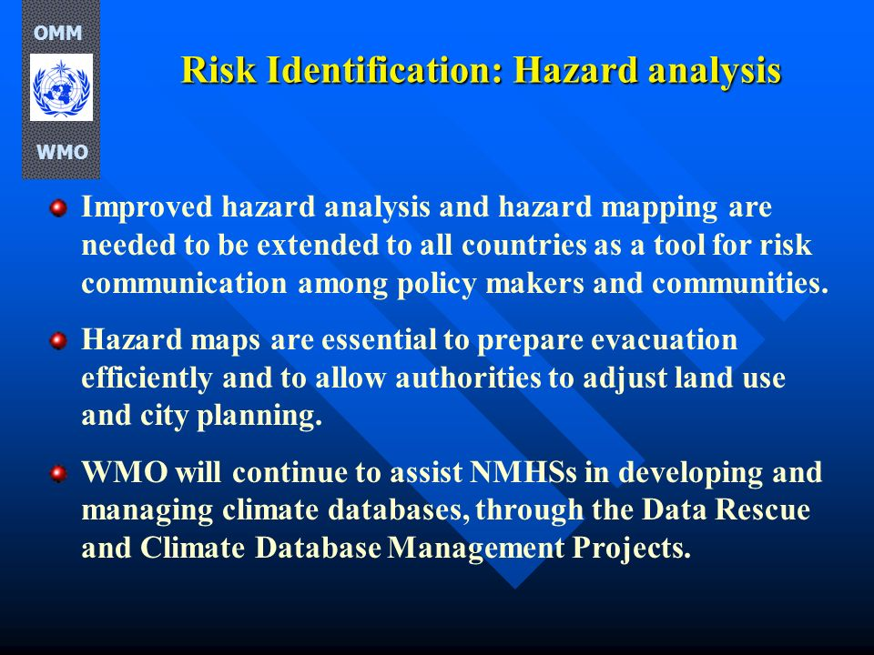 Risk Identification: Hazard analysis Improved hazard analysis and hazard mapping are needed to be extended to all countries as a tool for risk communi