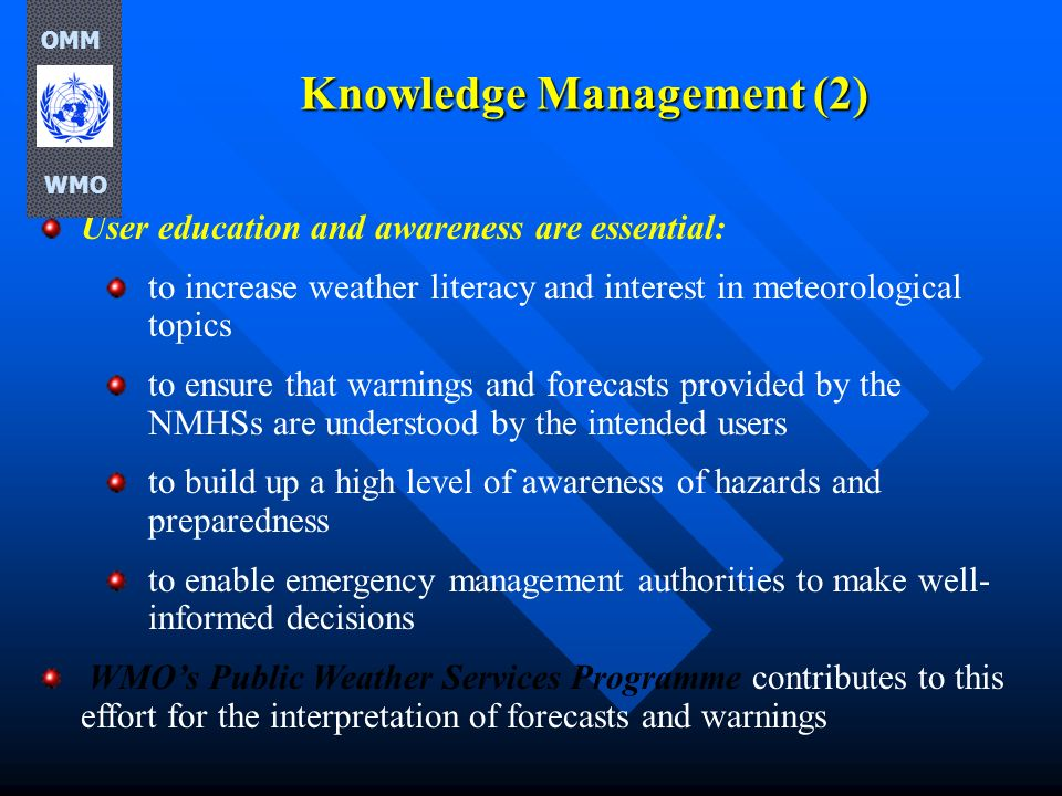 Knowledge Management (2) User education and awareness are essential: to increase weather literacy and interest in meteorological topics to ensure that