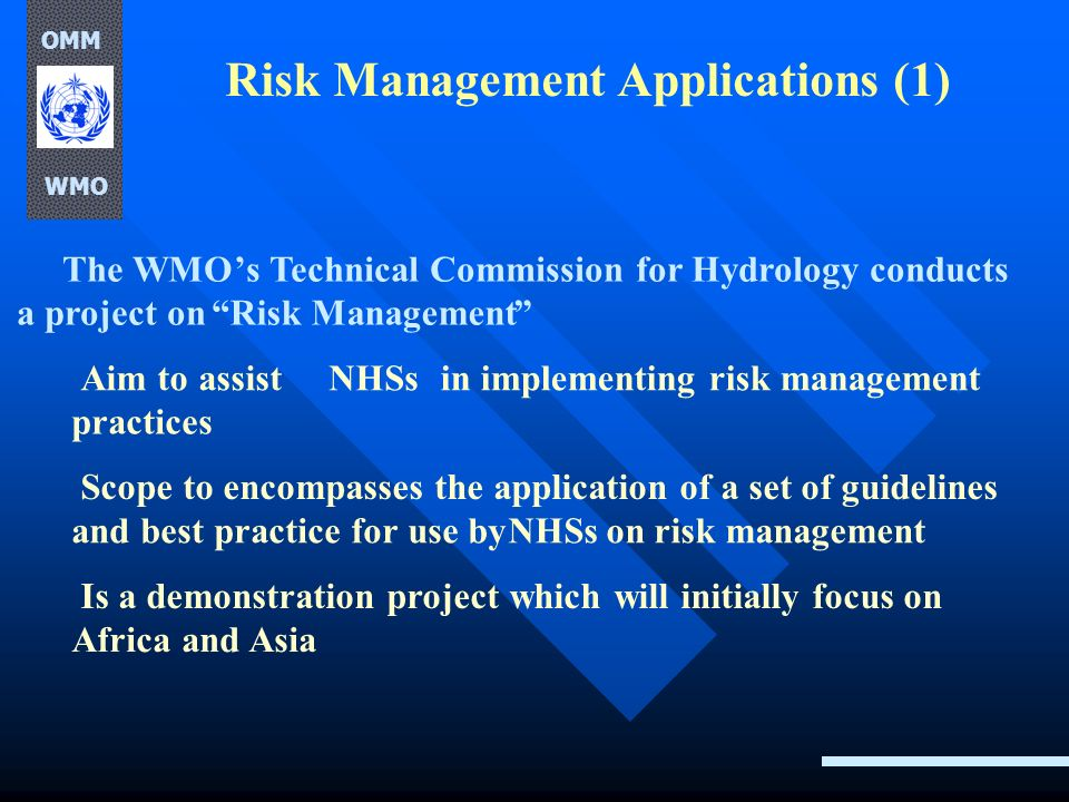 Risk Management Applications (1) The WMOs Technical Commission for Hydrology conducts a project onRisk Management Aim to assistNHSsin implementing ris