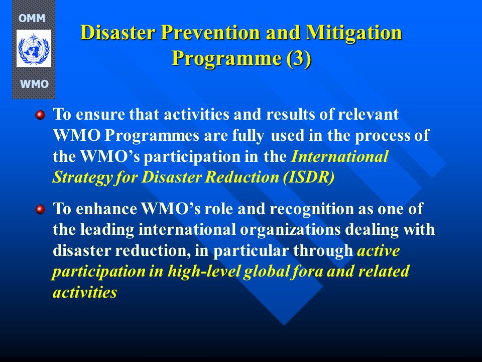 Disaster Prevention and Mitigation Programme (3) To ensure that activities and results of relevant WMO Programmes are fully used in the process of the