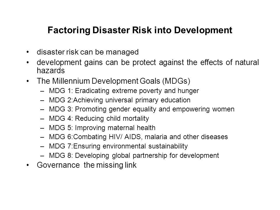 Factoring Disaster Risk into Development disaster risk can be managed development gains can be protect against the effects of natural hazards The Mill
