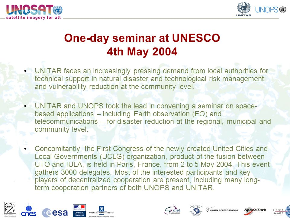 One-day seminar at UNESCO 4th May 2004 UNITAR faces an increasingly pressing demand from local authorities for technical support in natural disaster and technological risk management and vulnerability reduction at the community level.