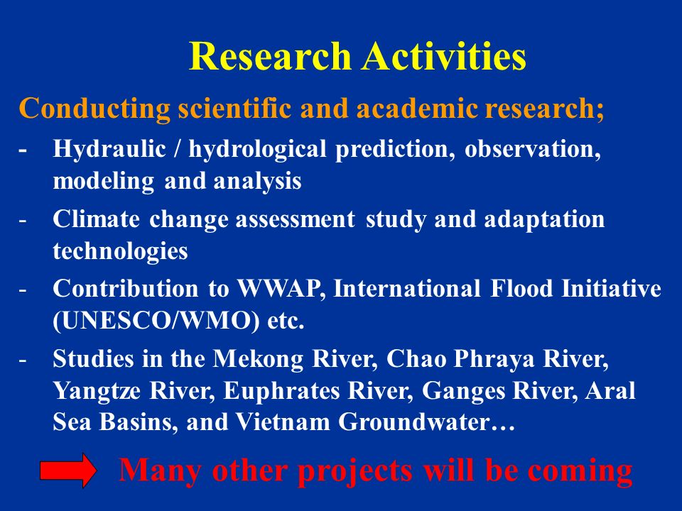 Research Activities Conducting scientific and academic research; -Hydraulic / hydrological prediction, observation, modeling and analysis -Climate cha