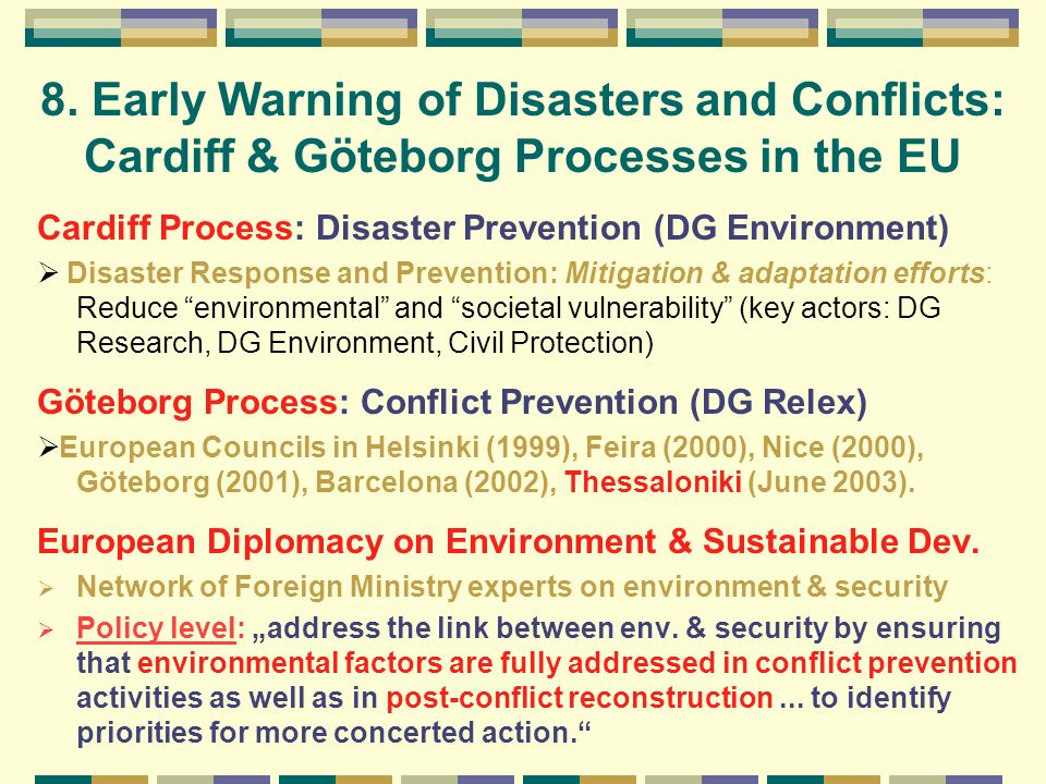 8. Early Warning of Disasters and Conflicts: Cardiff & Göteborg Processes in the EU Cardiff Process: Disaster Prevention (DG Environment) Disaster Res