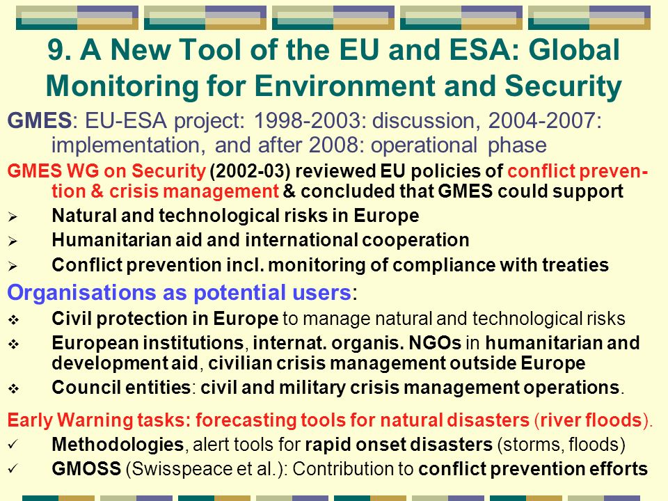 9. A New Tool of the EU and ESA: Global Monitoring for Environment and Security GMES: EU-ESA project: 1998-2003: discussion, 2004-2007: implementation