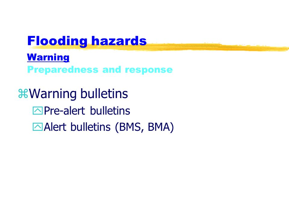 Flooding hazards Warning Preparedness and response zWarning bulletins yPre-alert bulletins yAlert bulletins (BMS, BMA)