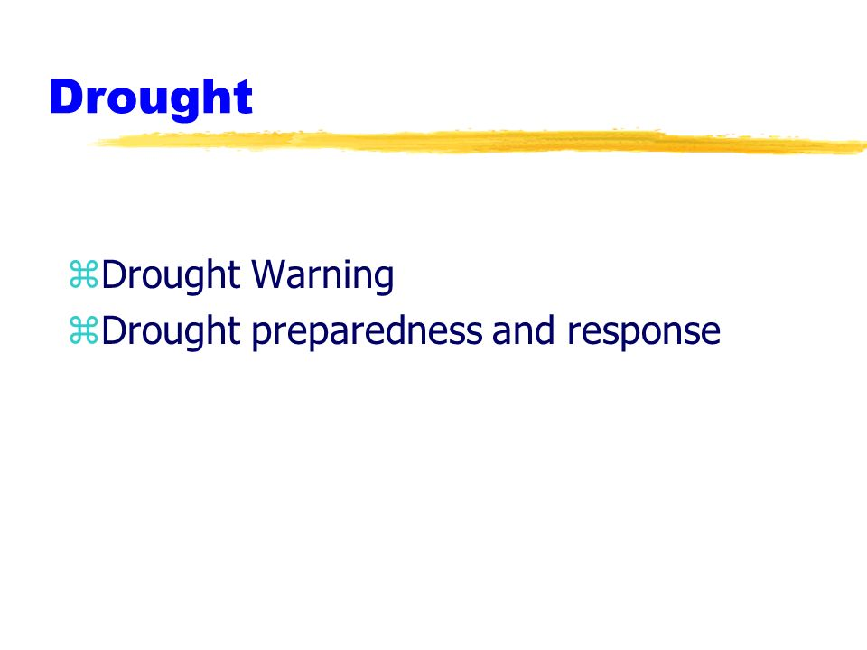 Drought zDrought Warning zDrought preparedness and response