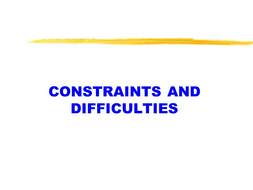 CONSTRAINTS AND DIFFICULTIES