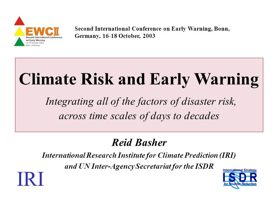 Bonn, 16 October 20032 Risk as the focus Risk = the negative outcomes faced by people, enterprises, governments – this is the target of early warning All time scales – rapid events, seasonal changes, and long term trends All sources of risk – social, economic, ecological, not just the hazard