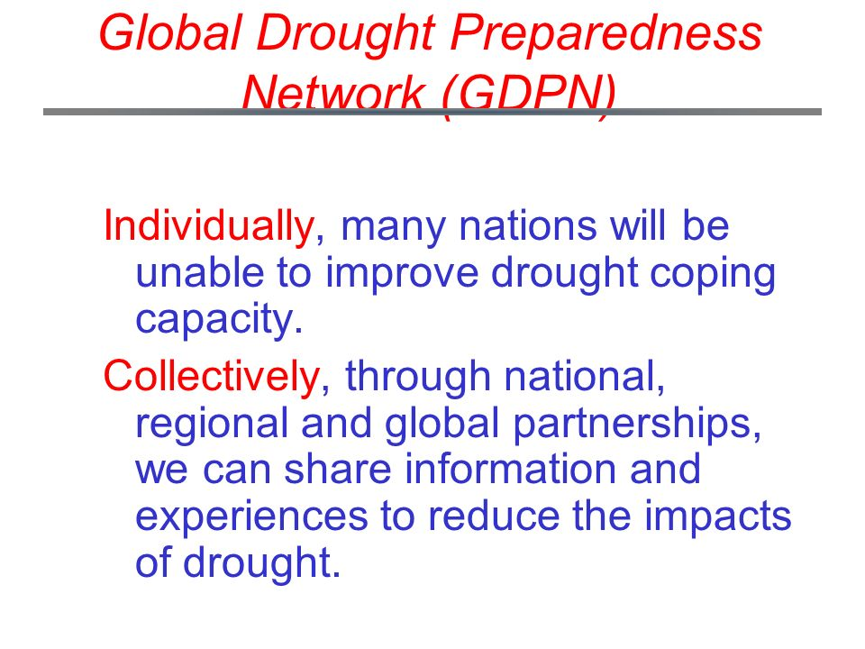 Global Drought Preparedness Network (GDPN) Individually, many nations will be unable to improve drought coping capacity.