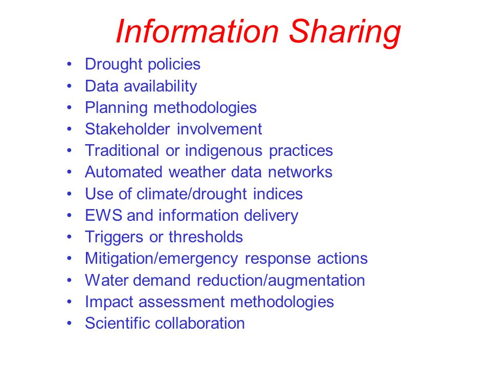 Drought policies Data availability Planning methodologies Stakeholder involvement Traditional or indigenous practices Automated weather data networks Use of climate/drought indices EWS and information delivery Triggers or thresholds Mitigation/emergency response actions Water demand reduction/augmentation Impact assessment methodologies Scientific collaboration Information Sharing