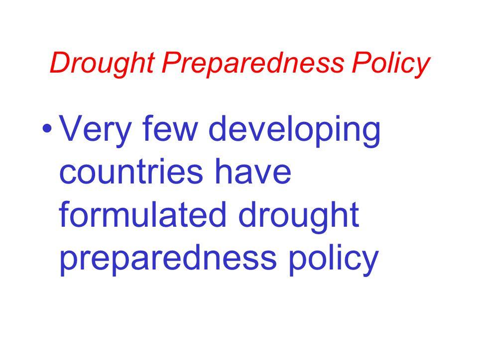 Drought Preparedness Policy Very few developing countries have formulated drought preparedness policy