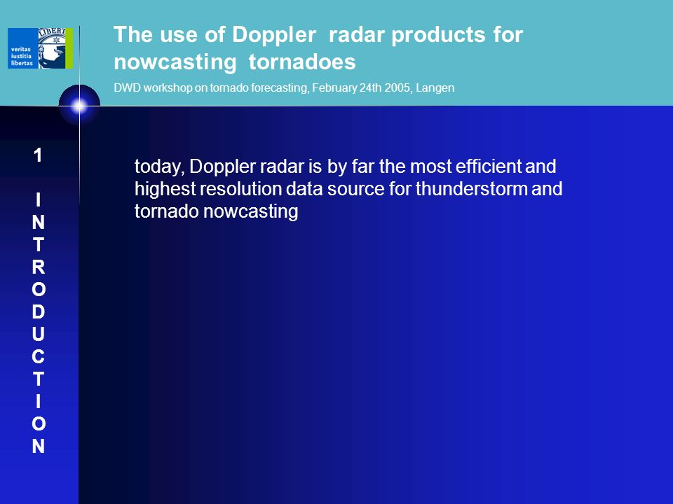 The use of Doppler radar products for nowcasting tornadoes DWD workshop on tornado forecasting, February 24th 2005, Langen today, Doppler radar is by