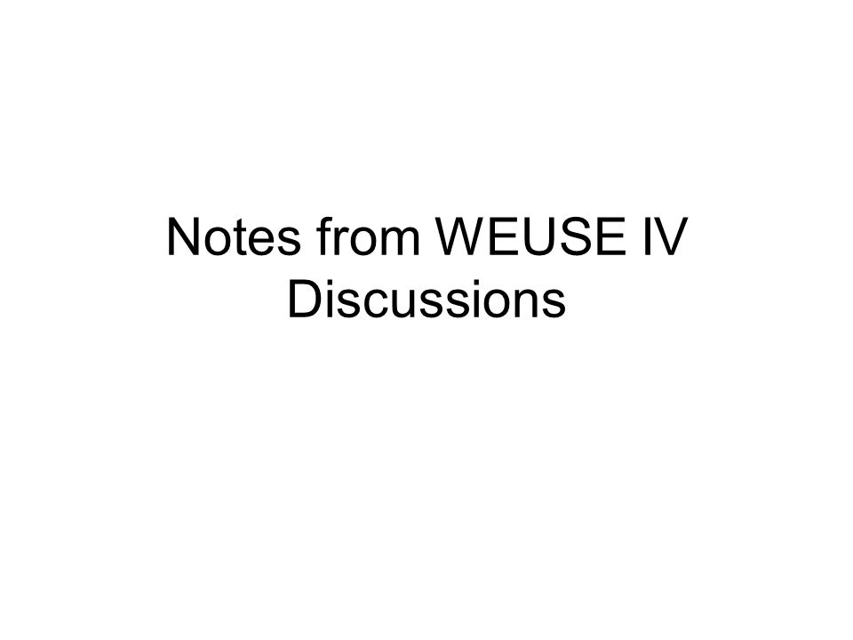 Notes from WEUSE IV Discussions