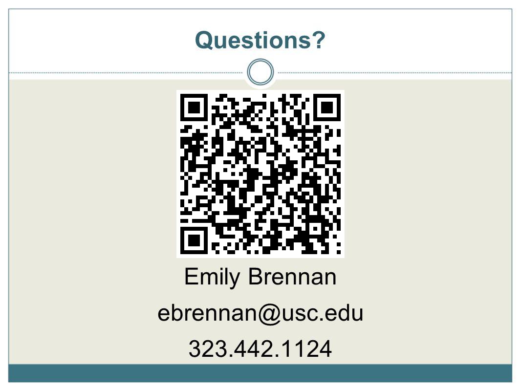 Questions? Emily Brennan ebrennan@usc.edu 323.442.1124