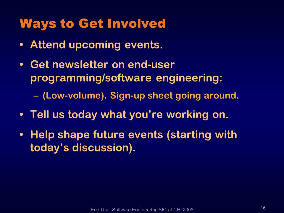 End-User Software Engineering SIG at CHI2008 - 16 - Ways to Get Involved Attend upcoming events. Get newsletter on end-user programming/software engin