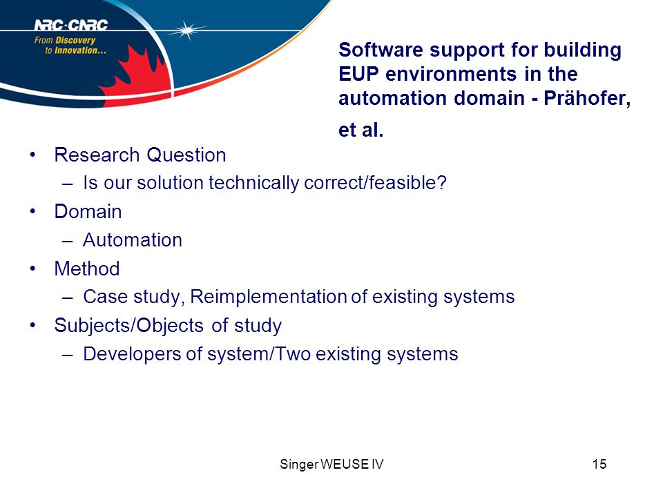 Singer WEUSE IV15 Software support for building EUP environments in the automation domain - Prähofer, et al. Research Question –Is our solution techni