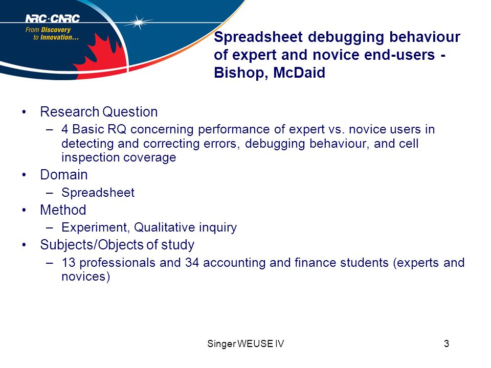 Singer WEUSE IV3 Spreadsheet debugging behaviour of expert and novice end-users - Bishop, McDaid Research Question –4 Basic RQ concerning performance of expert vs.