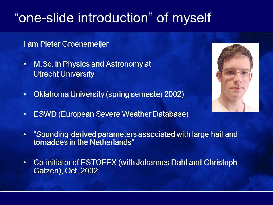 one-slide introduction of myself I am Pieter Groenemeijer M.Sc.