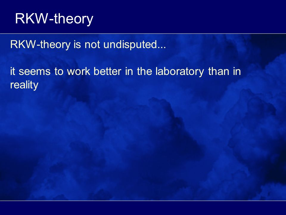 RKW-theory RKW-theory is not undisputed...