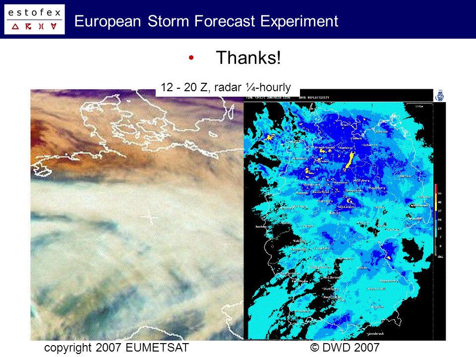 European Storm Forecast Experiment Thanks! copyright 2007 EUMETSAT© DWD 2007 12 - 20 Z, radar ¼-hourly