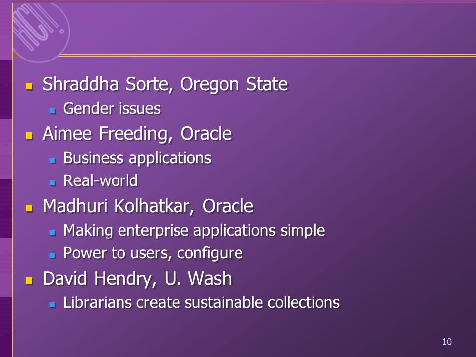 10 Shraddha Sorte, Oregon State Gender issues Aimee Freeding, Oracle Business applications Real-world Madhuri Kolhatkar, Oracle Making enterprise appl