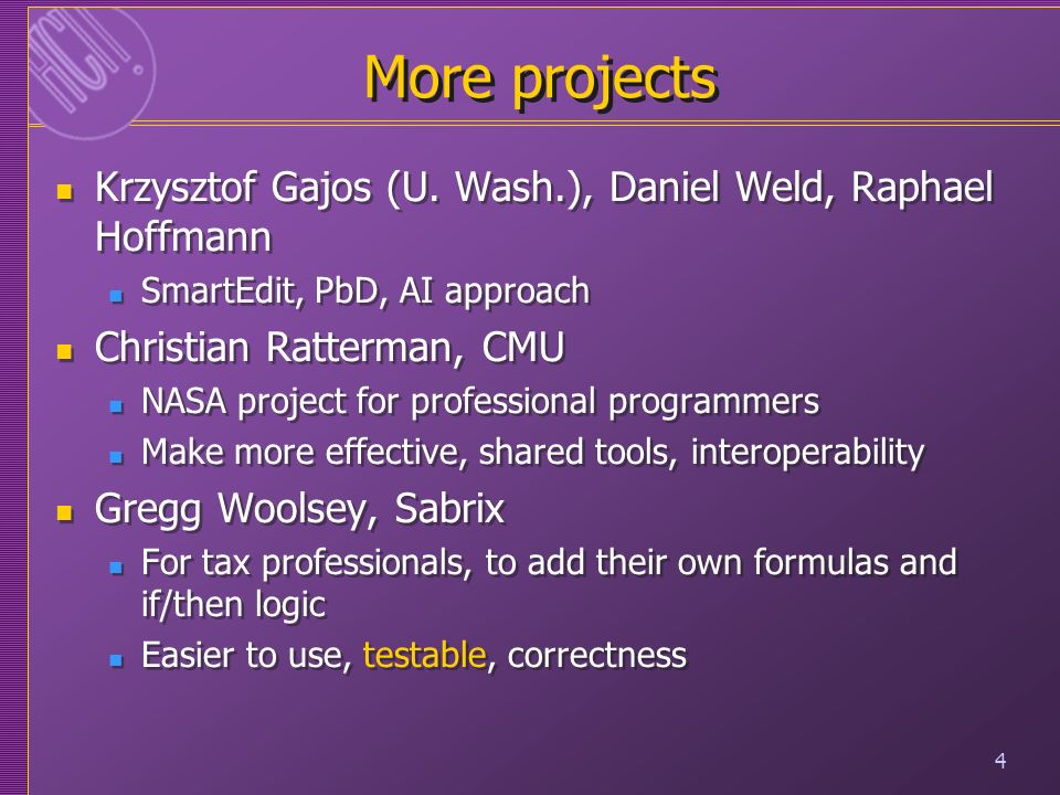 4 More projects Krzysztof Gajos (U. Wash.), Daniel Weld, Raphael Hoffmann SmartEdit, PbD, AI approach Christian Ratterman, CMU NASA project for profes