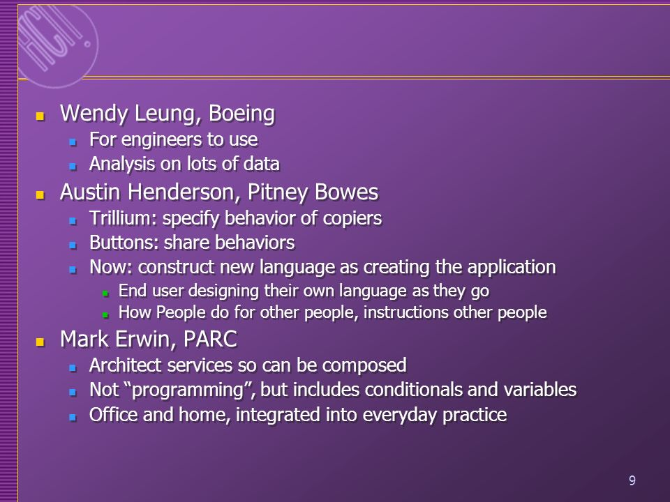 9 Wendy Leung, Boeing For engineers to use Analysis on lots of data Austin Henderson, Pitney Bowes Trillium: specify behavior of copiers Buttons: shar