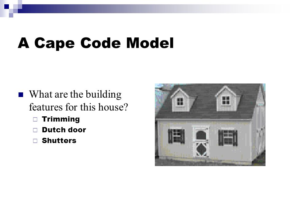 A Cape Code Model What are the building features for this house? Trimming Dutch door Shutters