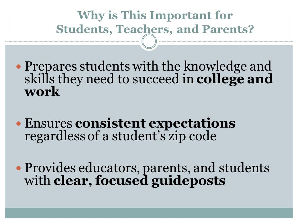 Why is This Important for Students, Teachers, and Parents? Prepares students with the knowledge and skills they need to succeed in college and work En