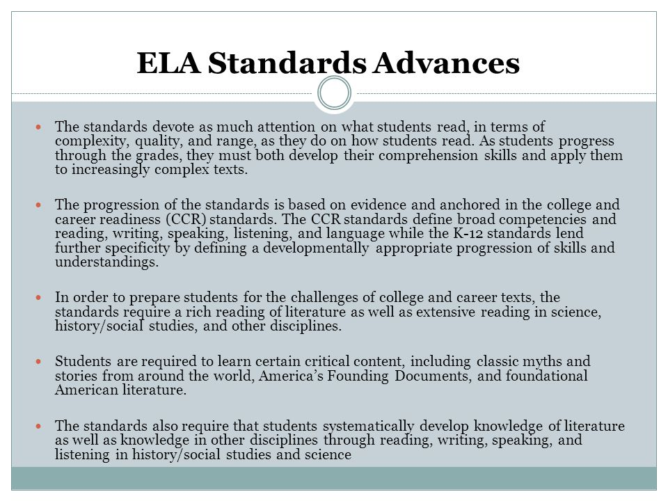 ELA Standards Advances The standards devote as much attention on what students read, in terms of complexity, quality, and range, as they do on how students read.