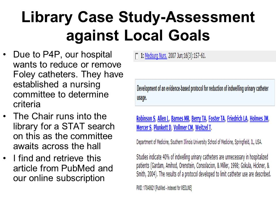 Library Case Study-Assessment against Local Goals Due to P4P, our hospital wants to reduce or remove Foley catheters.