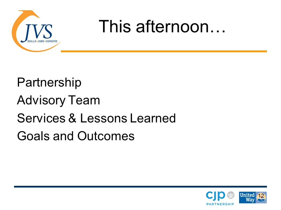 12 This afternoon… Partnership Advisory Team Services & Lessons Learned Goals and Outcomes