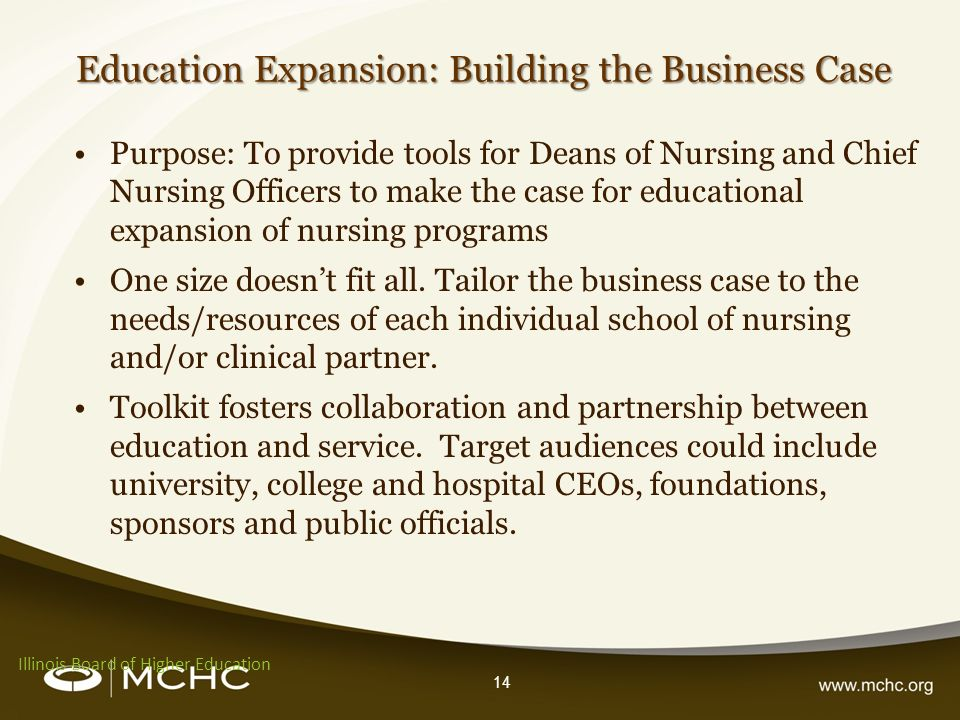 14 Purpose: To provide tools for Deans of Nursing and Chief Nursing Officers to make the case for educational expansion of nursing programs One size d