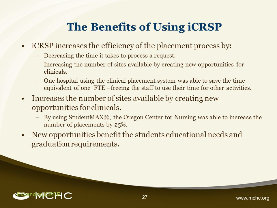 27 The Benefits of Using iCRSP Expanding iCRSP iCRSP increases the efficiency of the placement process by: –Decreasing the time it takes to process a