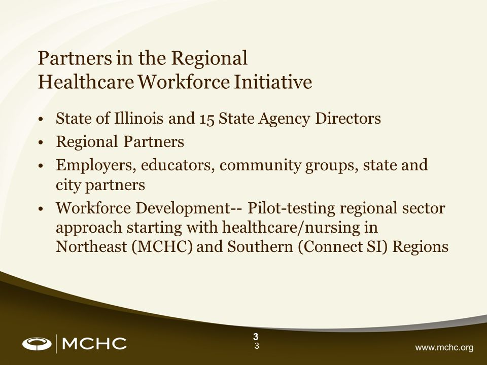 3 Partners in the Regional Healthcare Workforce Initiative State of Illinois and 15 State Agency Directors Regional Partners Employers, educators, com