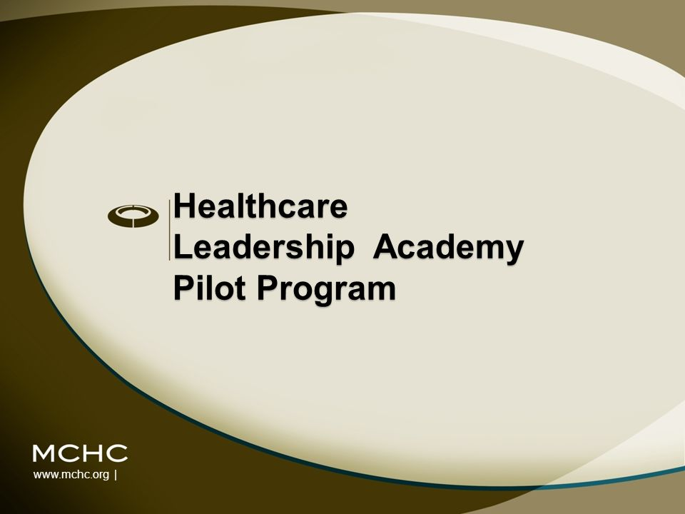 www.mchc.org | Healthcare Leadership Academy Pilot Program