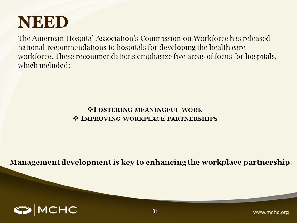 31 NEED The American Hospital Associations Commission on Workforce has released national recommendations to hospitals for developing the health care w